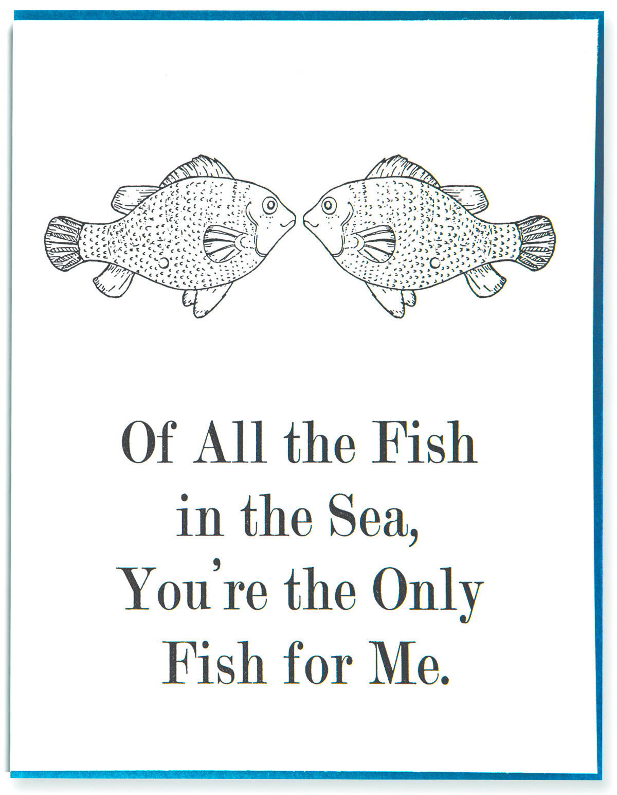Of all the fish in the sea letterpress printed romance for All the fish in the sea